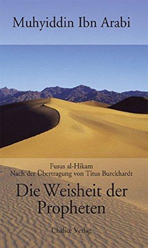 Die Weisheit der Propheten: Die Fusus al-Hikam nach der Übertragung von Titus Burckhardt Taschenbuch – 3. Januar 2005 Ibn Arabi Chalice Verlag 3905272717 MAK_MNT_9783905272710
