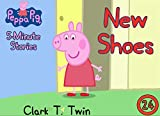 Peppa Pig 5 Minutes Stories: Vol 24 - New Shoes - Great 5-Minutes Short Stories Of Peppa Pig By Picture Book For Kids 2-4 Ages