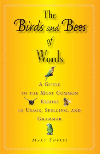 The Birds and Bees of Words: A Guide to the Most Common Errors in Usage, Spelling, and Grammar cover