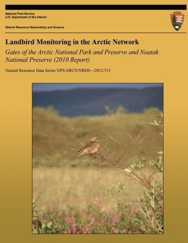 Landbird Monitoring in the Arctic Network: Gates of the Arctic National Park and Preserve and Noatak National Preserve (2010 Report) (Natural Resource Data Series NPS/ARCN/NRDS-2012/315)