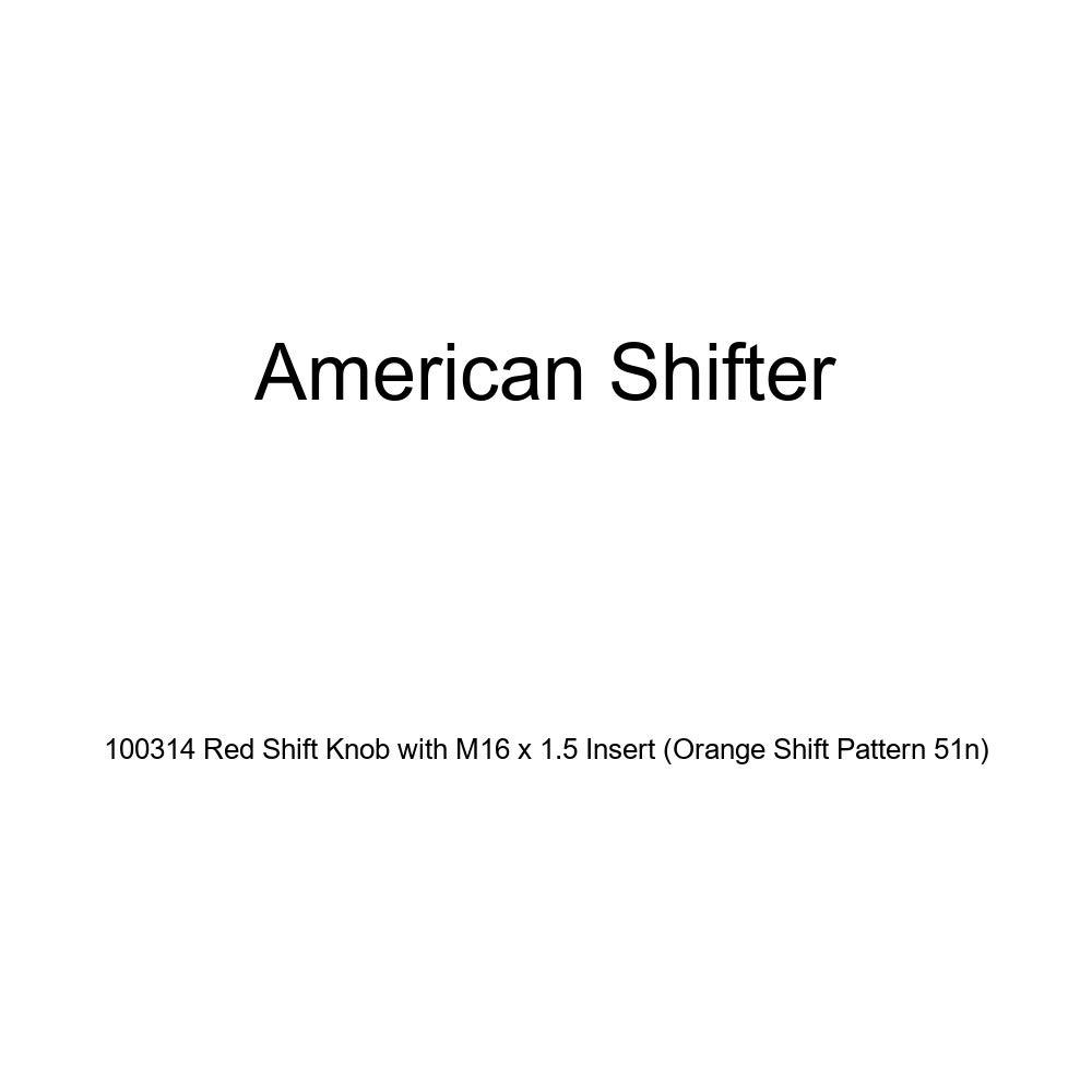 Orange Shift Pattern 51n American Shifter 100314 Red Shift Knob with M16 x 1.5 Insert