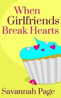When Girlfriends Break Hearts by [Page, Savannah]