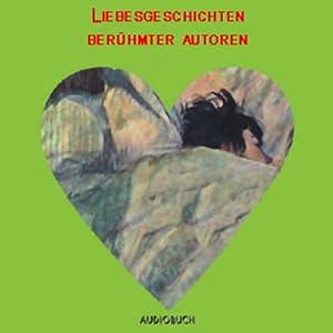 Liebesgeschichten berühmter Autoren Hörbuch