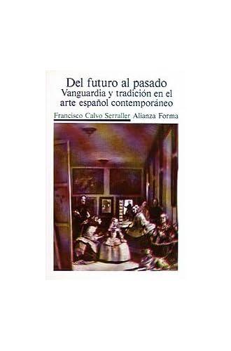 Del Futuro Al Pasado: Vanguardia Y Tradición En El Arte Español Contemporáneo