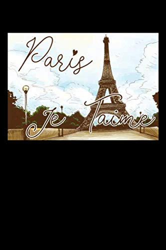 Paris Je Taime: A Journal, Notepad, or Diary to write down your thoughts. - 120 Page - 6x9 - College Ruled Journal - Writing Book, Personal Writing Space, Doodle, Note, Sketchpad