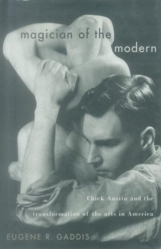 Magician of the Modern: Chick Austin and the Transformation of the Arts in - Modern Eugene