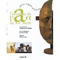 AVENTURE DE L'ART AU XXÈ SIÈCLE (L') : PEINTURE SCULPTURE ARCHITECTURE