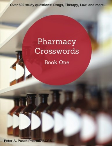 Pharmacy Crosswords Book One (2nd edition): Over 500 study questions designed just for pharmacy students! (Volume 1)