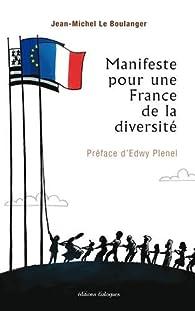 Manifeste pour une France de la diversité par Jean-Michel Le Boulanger