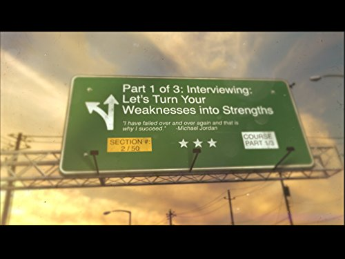 SECTION 2:   Part 1 of 3: Interviewing: Introduction to Let's Turn Your Weaknesses into Strengths (Please Note that Part 2 is Building/Perfecting the Resume and LinkedIn Profile and Part 3 is Networking to Get Your Dream Job or More Customers!)