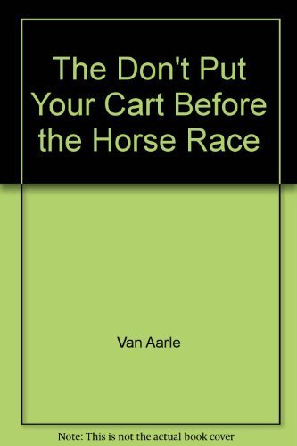 The Don't Put Your Cart Before the Horse Race by Van Aarle (Put The Cart Before The Horse)