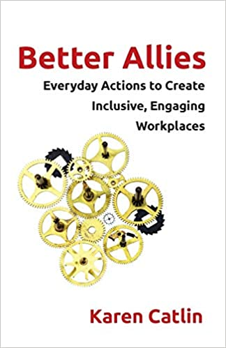 Better Allies: Everyday Actions to Create an Inclusive, Engaging Workplaces