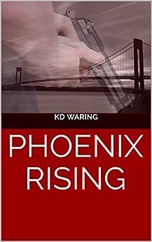 Phoenix Rising by [Waring, KD]