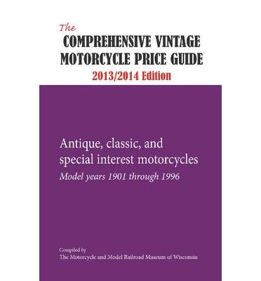Comprehensive Vintage Motorcycle Price Guide: Antique, Classic & Special Interest Motorcycles -- Model Years 1901 Through 1996 (Paperback) - Common (Museum Vintage Motorcycle)