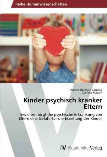 Kinder psychisch kranker Eltern: Inwiefern birgt die psychische Erkrankung von Eltern eine Gefahr für die Erziehung der Kinder