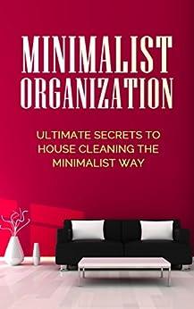 Minimalist organization ultimate secrets to house for Ultimate minimalist house