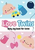 Love Twins - Baby log book for twins: Log Book For Boys And Girls Log Feed Diaper changes Sleep & Poop Journal (baby tracker for newborns) (Volume 1)