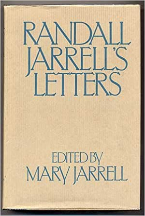Randall Jarrells Letters: An Autobiographical and Literary Selection