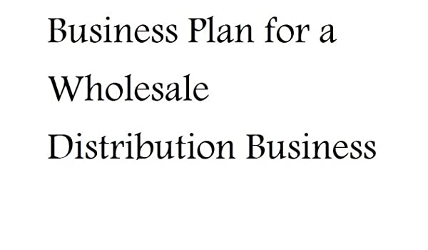 Business Plan for a Wholesale Distribution Business (Fill-in