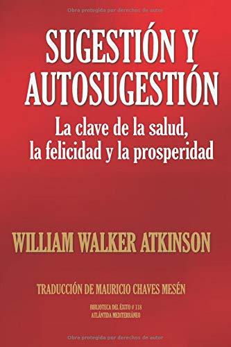 Sugestión y Autosugestión La clave de la salud,  la felicidad y la prosperidad. (Biblioteca del Éxito)  [Atkinson, William Walker] (Tapa Blanda)