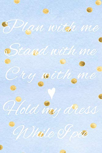 Plan With Me, Stand With Me, Cry With Me, Hold My Dress While I Pee: Maid Of Honor Journal With Rustic Interior With To-Do Lists And Lined And Blank Pages