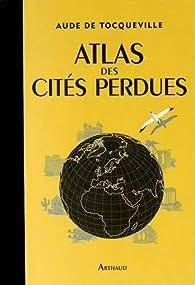 Atlas des cités perdues par Aude de Tocqueville