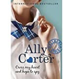 img - for [(Cross My Heart and Hope to Spy )] [Author: Ally Carter] [Aug-2010] book / textbook / text book