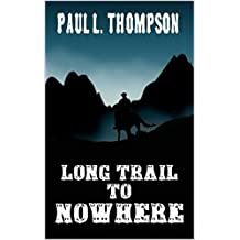 """Long Trail To Nowhere: A Western From The Author of """"U.S. Marshal Shorty Thompson"""""""