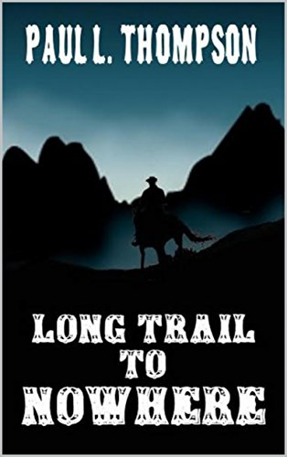 Download for free Long Trail To Nowhere: A Western From The Author of