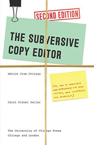 The Subversive Copy Editor, Second Edition: Advice from Chicago (or, How to Negotiate Good Relationships with Your Writers, Your Colleagues, and Yourself) ... Guides to Writing, Editing, and Publishing)