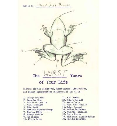 The Worst Years of Your Life: Stories for the Geeked-Out, Angst-Ridden, Lust-Addled, and Deeply Misunderstood Adolescent in All of Us (Paperback) - Common PDF