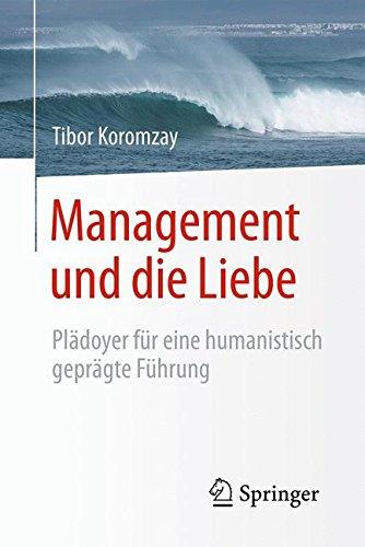 Management und die Liebe: Plädoyer für eine humanistisch geprägte Führung