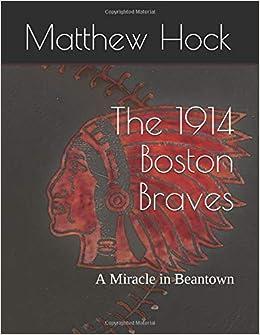 The 1914 Boston Braves A Miracle In Beantown Baseball Matthew