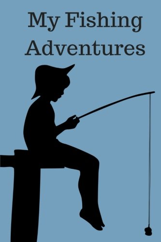 Read Online My Fishing Adventures: Fishing Journal for Kids pdf epub