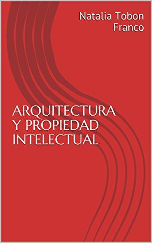 ARQUITECTURA Y PROPIEDAD INTELECTUAL (Spanish Edition)