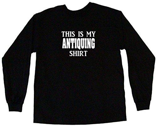 This is My Antiquing Shirt Men's Tee Shirt 3XL-Black Long Sleeve