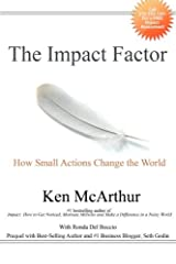 The Impact Factor: How Small Actions Change the World by Ken McArthur (2012-05-14) Paperback