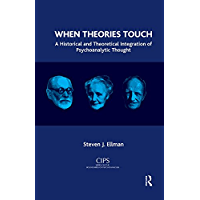 When Theories Touch: A Historical and Theoretical Integration of Psychoanalytic Thought (CIPS (Confederation of Independent Psychoanalytic Societies) Boundaries of Psychoanalysis) (English Edition)