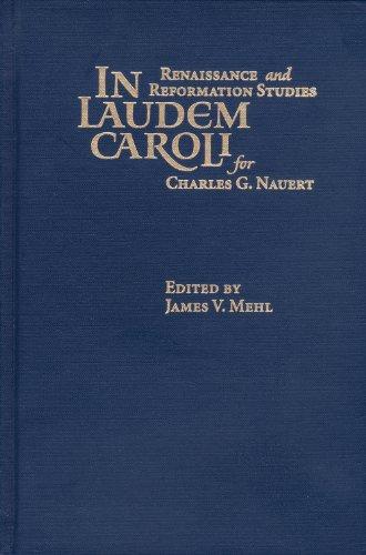 In Laudem Caroli: Renaissance and Reformation Studies for Charles G. Nauert, Jr (Sixteenth Century Essays and Studies, V. 49) (Sixteenth Century Essays & Studies)