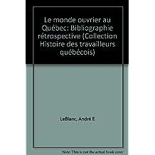 Le monde ouvrier au Quebec: bibliographie retrospective, (Collection Histoire des travailleurs quebecois, 1) (French Edition)