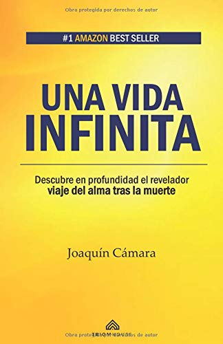 Una vida infinita Descubre en profundidad el revelador viaje del alma tras la muerte  [Cámara, Joaquín] (Tapa Blanda)