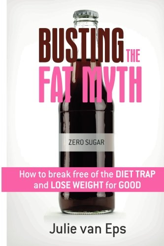 Busting the Fat Myth: How to Break free from the Diet Trap and Lose Weight for Good (Volume 1) ebook