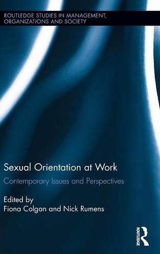 Sexual Orientation at Work: Contemporary Issues and Perspectives (Routledge Studies in Management, Organizations and Soc