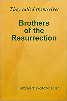 They called themselves Brothers of the Resurrection