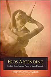 Eros Ascending: The Life-Transforming Power of Sacred ...
