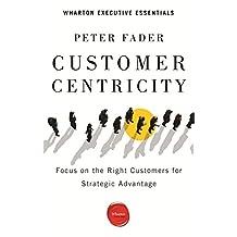 Customer Centricity: Focus on the Right Customers for Strategic Advantage (Wharton Executive Essentials)