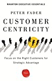 kindle customer - Customer Centricity: Focus on the Right Customers for Strategic Advantage (Wharton Executive Essentials)