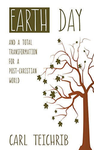 Earth Day and a Total Transformation for a Post-Christian World