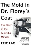 The Mold in Dr. Florey's Coat: The Story of the
