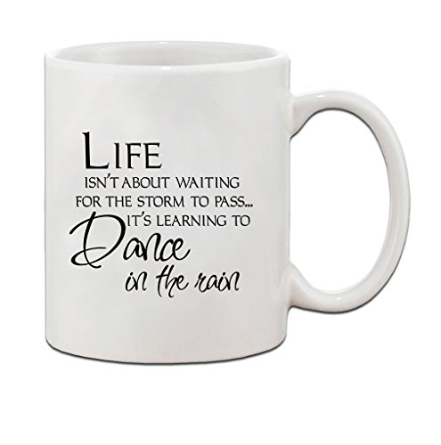 LIFE IS ABOUT LEARNING TO DANCE IN THE RAIN Ceramic Coffee Tea Mug Cup 11 Oz - Holiday Christmas Hanukkah Gift for Men & Women by Speedy Pros